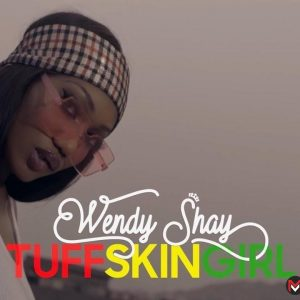 Wendy Shay - Tuff Skin Girl