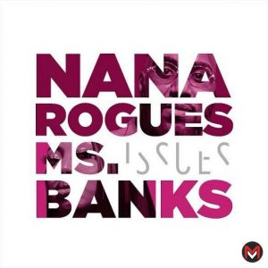Nana Rogues Ft. Ms Banks - Issues
