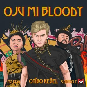 Oyibo Rebel - Oju Mi Bloody Ft. Chinko Ekun, Mz Kiss [Music + Video]