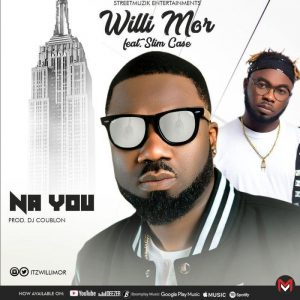 Willi Mor Ft. Slimcase - Na You (Audio + Video)