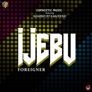 Copacetic Music Ijebu Foreigner Ft Sugarboy BYT Walter Ray