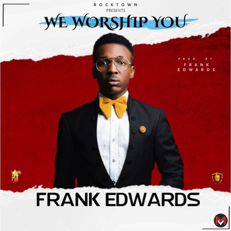 Frank Edwards - We Worship You