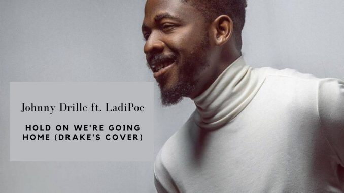 Johnny Drille ft. LadiPoe - Hold On We're Going Home (Drake's Cover)