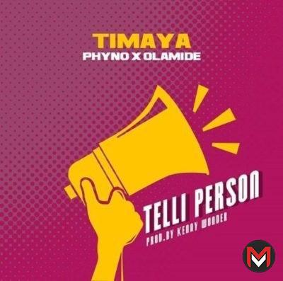 Timaya - Telli Person Ft. Olamide, Phyno