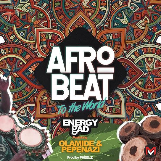 Energy Gad Ft Olamide & Pepenazi - Afro Beat To The World