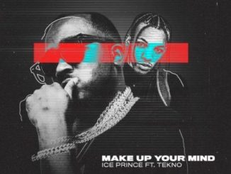 Ice Prince ft. Tekno - Make Up Your Mind