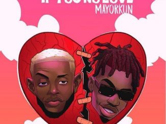 Chike ft. Mayorkun - If You No Love