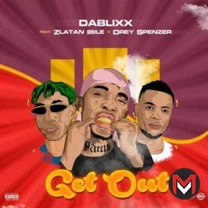 Dablixx Osha - Get Out Ft. Zlatan, Drey Spenzer