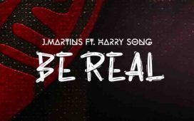 J Martins - Be Real ft. Harry Song